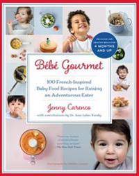 Bb Gourmet: 100 French-Inspired Baby Food Recipes for Raising an Adventurous Eater