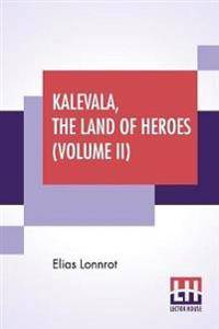 Kalevala, The Land Of Heroes (Volume II)