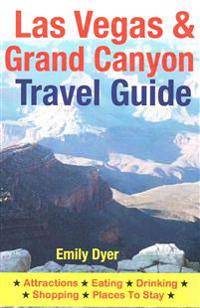 Canyon Las Vegas & Grand Canyon Travel Guide: Attractions, Eating, Drinking, Shopping & Places To Stay