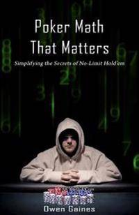 Poker Math That Matters: Simplifying the Secrets of No-Limit Hold