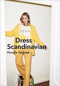 Dress Scandinavian: Style You Life and Wardrobe the Danish Way