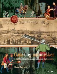 Gader og mennesker i middelalderens & renssancens Kbenhavn-Indenfor middelaldervolden