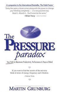 The Pressure Paradox: Your Path to Maximum Productivity, Performance & Peace of Mind