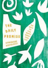 Promise The Daily Promise: 100 Ways to Feel Happy about Your Life