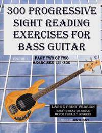 300 Progressive Sight Reading Exercises for Bass Guitar Large Print Version: Part Two of Two, Exercises 151-300
