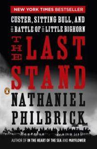 The Last Stand: Custer, Sitting Bull, and the Battle of the Little Bighorn