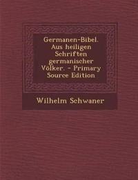 Germanen-Bibel. Aus heiligen Schriften germanischer Völker. - Primary Source Edition