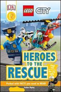 Lego DK Readers L2: Lego City: Heroes to the Rescue: Find Out How They Keep the City Safe