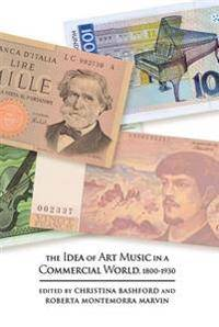 ART The Idea of Art Music in a Commercial World, 1800-1930