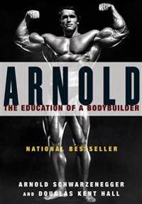 Arnold: the Eduction of a Bodybuilder