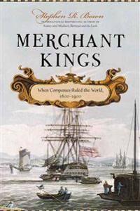 Merchant Kings: When Companies Ruled the World, 1600--1900