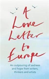 A Love Letter to Europe: An Outpouring of Sadness and Hope - Mary Beard, Shami Chakrabati, William Dalrymple, Sebastian Faulks, Neil Gaiman, Ru