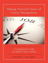 Making Practical Sense of Career Management: A Comprehensive Guide for Modern Career Coaching