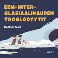 Pikku Kakkosen iltasatu: Eem-inter-glasiaalikauden troglodyytit