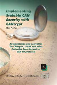 Implementing Scalable Can Security with Cancrypt: Authentication and Encryption for Canopen, J1939 and Other Controller Area Network or Can Fd Protoco