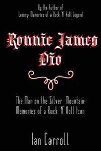 Ronnie James Dio: The Man on the Silver Mountain: Memories of a Rock