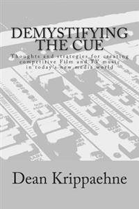 Demystifying the Cue: Thoughts and Strategies for Creating Competitive Film and TV Music in Today
