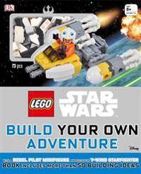 Lego Star Wars: Build Your Own Adventure: With a Rebel Pilot Minifigure and Exclusive Y-Wing Starfighter