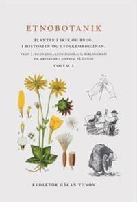 Etnobotanik. Planter i skik og brug, i historien og folkmedicinen Vol 2 : Etnobotanik. Vxter i seder och bruk, i historien och folkmedicinen