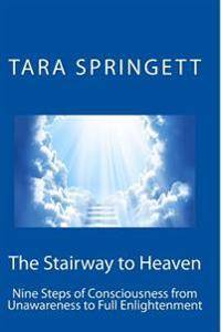 The Stairway to Heaven: Nine Steps of Consciousness from Unawareness to Full Enlightenment