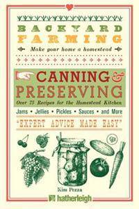Backyard Farming: Canning & Preserving: Over 75 Recipes for the Homestead Kitchen