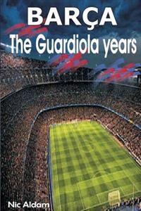 Barça: The Guardiola Years