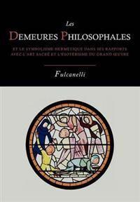 Les Demeures Philosophales Et Le Symbolisme Hermetique Dans Ses Rapports Avec L