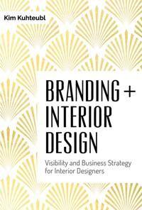 Branding Interior Design: Visibilty and Business Strategy for Interior Designers