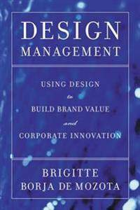 Design Management: Using Design to Build Brand Value and Corporate Innovation
