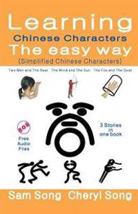 Learning Chinese Characters the Easy Way (Simplified Chinese Characters): Story1: Two Men and the Bear Story2: The Wind and the Sun Story3: The Fox an