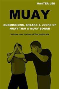 Muay: Submissions, Breaks & Locks of Muay Thai & Muay Boran
