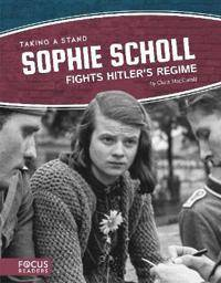 Scholl Taking a Stand: Sophie Scholl Fights Hitler