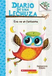 Diario de Una Lechuza #2: Eva Ve Un Fantasma (Eva Sees a Ghost), Volume 2: Un Libro de la Serie Branches