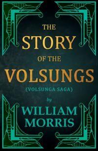 Story of the Volsungs, (Volsunga Saga)