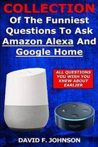 Collection Of The Funniest Questions To Ask Google Home And Amazon Alexa!