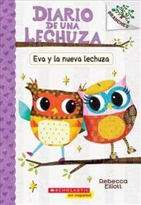 Diario de Una Lechuza #4: Eva Y La Nueva Lechuza (Eva and the New Owl), Volume 4: Un Libro de la Serie Branches