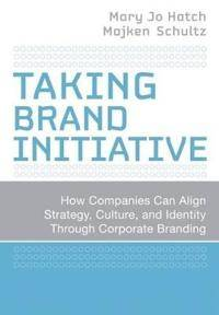 Taking Brand Initiative: How Companies Can Align Strategy, Culture, and Identity Through Corporate Branding