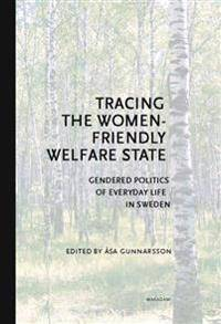 Tracing the Women-Friendly Welfare State. Gendered Politics of Everyday Life in Sweden