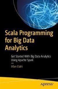 Scala Programming for Big Data Analytics