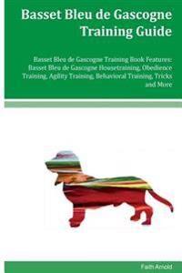 Basset Bleu de Gascogne Training Guide Basset Bleu de Gascogne Training Book Features: Basset Bleu de Gascogne Housetraining, Obedience Training, Agil