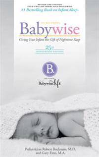 On Becoming Babywise: Giving Your Infant the Gift of Nightime Sleep - 25th Anniversary Edition