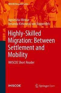 Highly-Skilled Migration: Between Settlement and Mobility