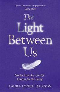 Light between us - lessons from heaven that teach us to live better in the