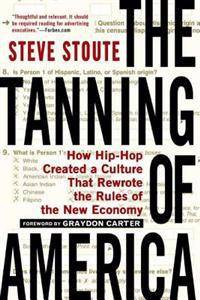The Tanning of America: How Hip-Hop Created a Culture That Rewrote the Rules of the New Economy