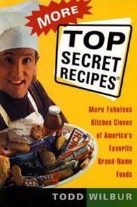 More Top Secret Recipes: More Fabulous Kitchen Clones of America