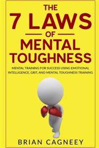 The 7 Laws of Mental Toughness: Mental Training for Success Using Emotional Intelligence, Grit, and Mental Toughness Training