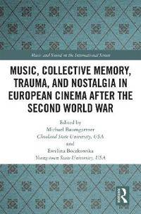 Music, Collective Memory, Trauma, and Nostalgia in European Cinema after the Second World War
