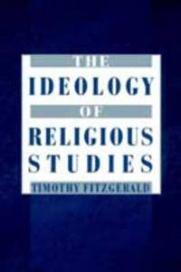 The Ideology of Religious Studies: The Ideology of Religious Studies