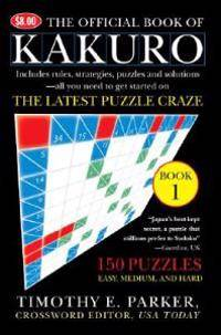 The Official Book of Kakuro: Book 1: 150 Puzzles -- Easy, Medium, and Hard