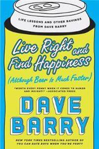 Live Right And Find Happiness (although Beer Is Much Faster)